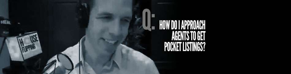 HF Q&A #15 – How do I Approach Agents to Get Pocket Listings?