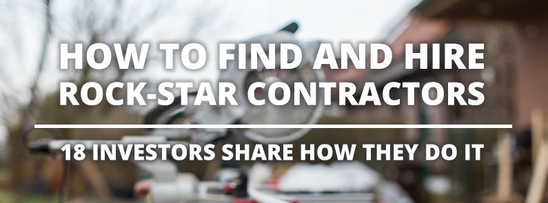 How to Find and Hire Rock-Star Contractors: 18 Investors Share How They Do It