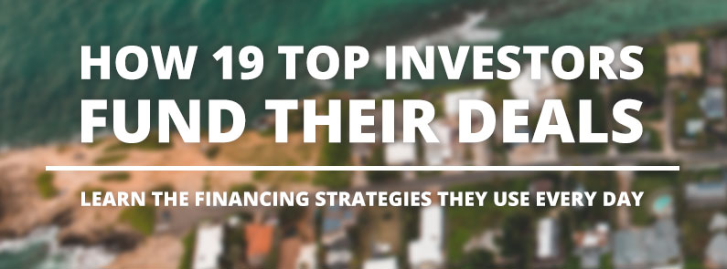 How 19 Top Investors Fund Their Deals: Learn the Financing Strategies They Use Every Day…