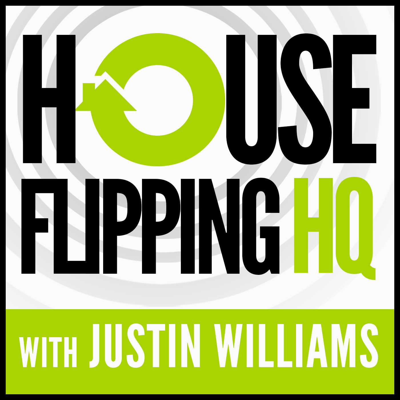 The House Flipping HQ Podcast with Justin Williams - Better than Donald Trump, Robert Kiyosaki from Rich Dad Poor Dad, Dave Ramsey and Jim Cramer from Mad Money